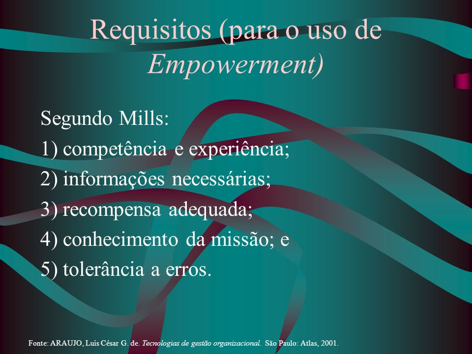 Requisitos (para o uso de Empowerment) Segundo Mills: 1) competência e experiência; 2) informações necessárias; 3) recompensa adequada; 4) conheciment