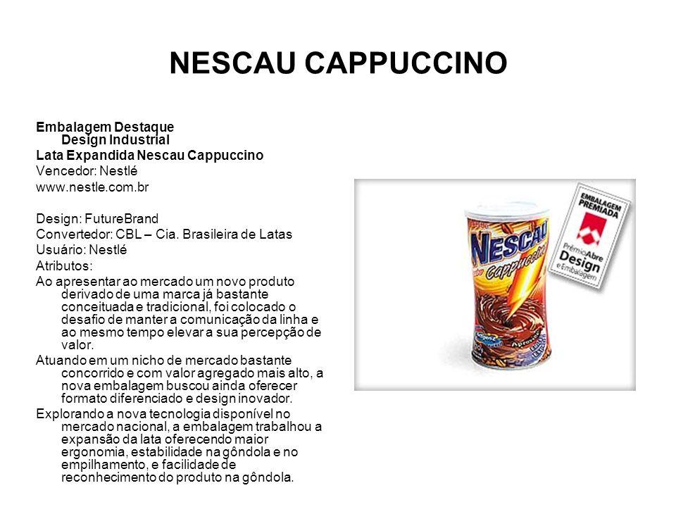 NESCAU CAPPUCCINO Embalagem Destaque Design Industrial Lata Expandida Nescau Cappuccino Vencedor: Nestlé www.nestle.com.br Design: FutureBrand Convert