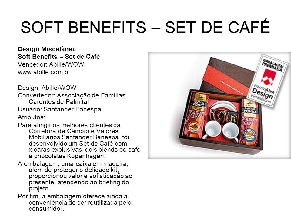 SOFT BENEFITS – SET DE CAFÉ Design Miscelânea Soft Benefits – Set de Café Vencedor: Abille/WOW www.abille.com.br Design: Abille/WOW Convertedor: Assoc