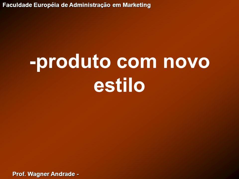 Prof. Wagner Andrade - Faculdade Européia de Administração em Marketing -produto com novo estilo
