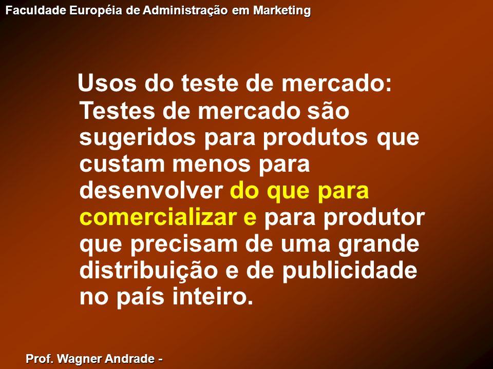 Prof. Wagner Andrade - Faculdade Européia de Administração em Marketing Usos do teste de mercado: Testes de mercado são sugeridos para produtos que cu