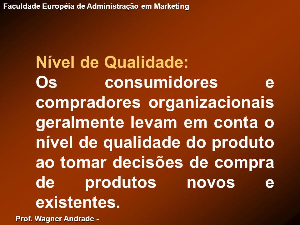 Prof. Wagner Andrade - Faculdade Européia de Administração em Marketing Nível de Qualidade: Os consumidores e compradores organizacionais geralmente l