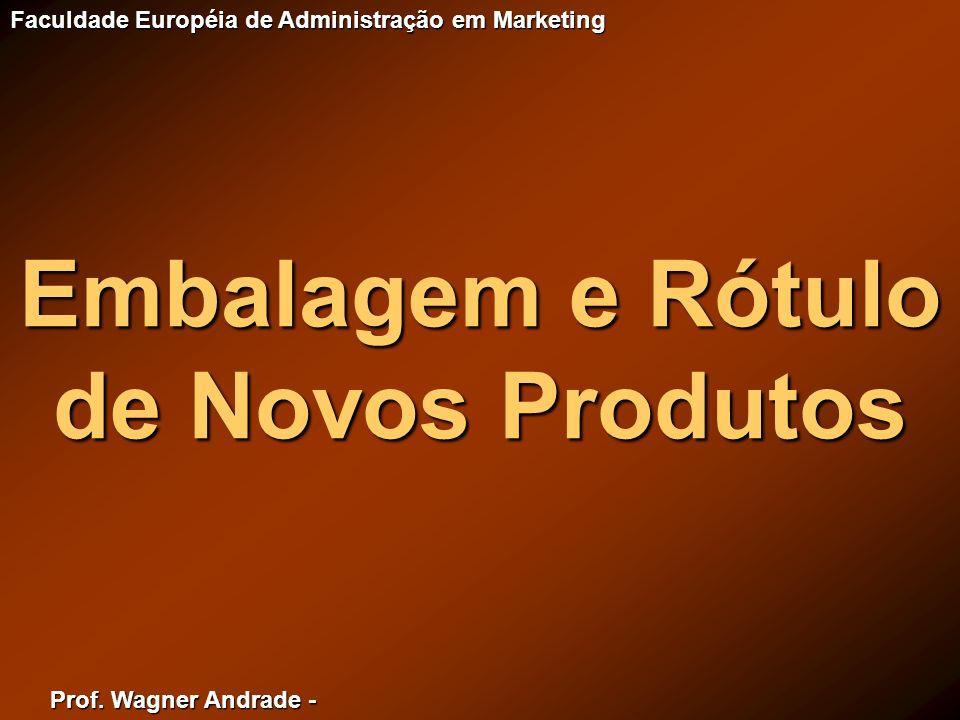 Prof. Wagner Andrade - Faculdade Européia de Administração em Marketing Embalagem e Rótulo de Novos Produtos