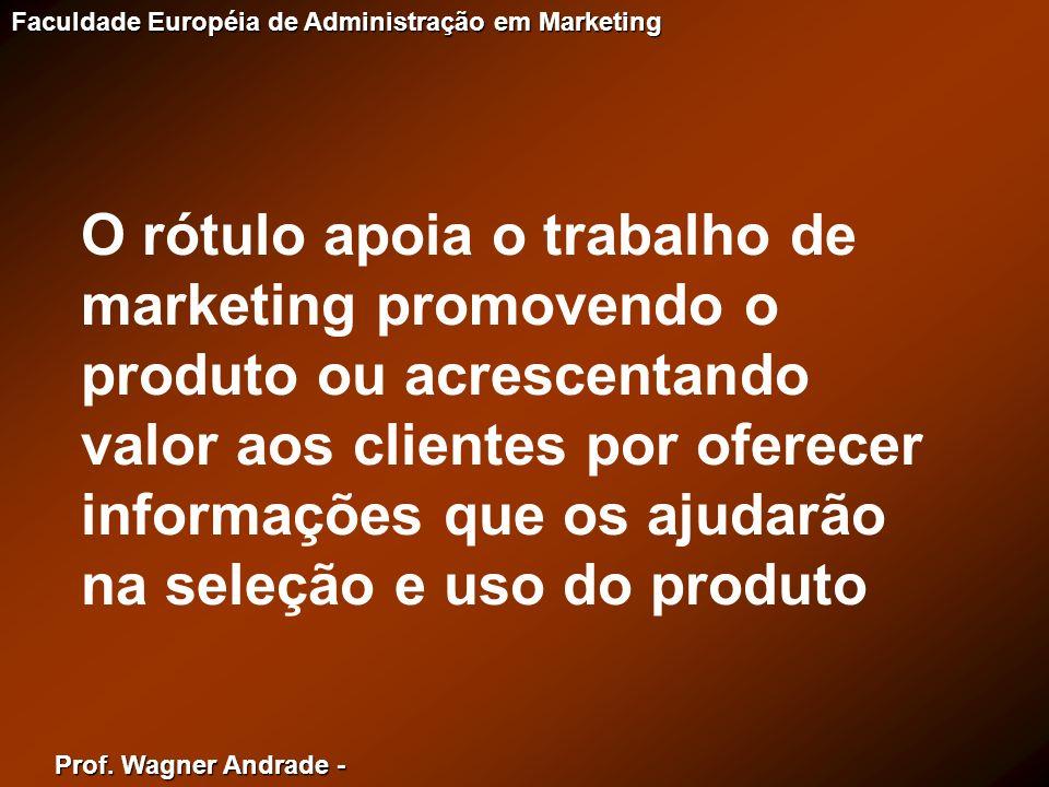 Prof. Wagner Andrade - Faculdade Européia de Administração em Marketing O rótulo apoia o trabalho de marketing promovendo o produto ou acrescentando v