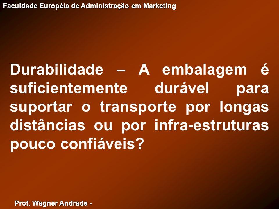 Prof. Wagner Andrade - Faculdade Européia de Administração em Marketing Durabilidade – A embalagem é suficientemente durável para suportar o transport