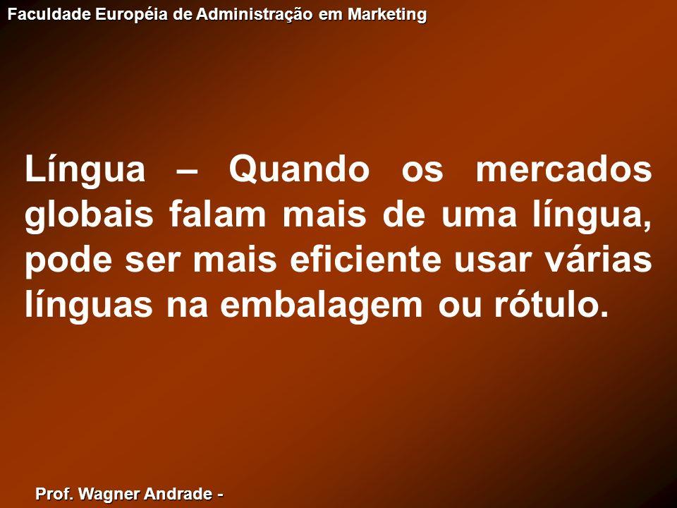 Prof. Wagner Andrade - Faculdade Européia de Administração em Marketing Língua – Quando os mercados globais falam mais de uma língua, pode ser mais ef