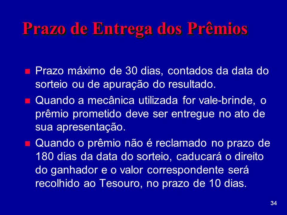 34 Prazo de Entrega dos Prêmios n Prazo máximo de 30 dias, contados da data do sorteio ou de apuração do resultado.