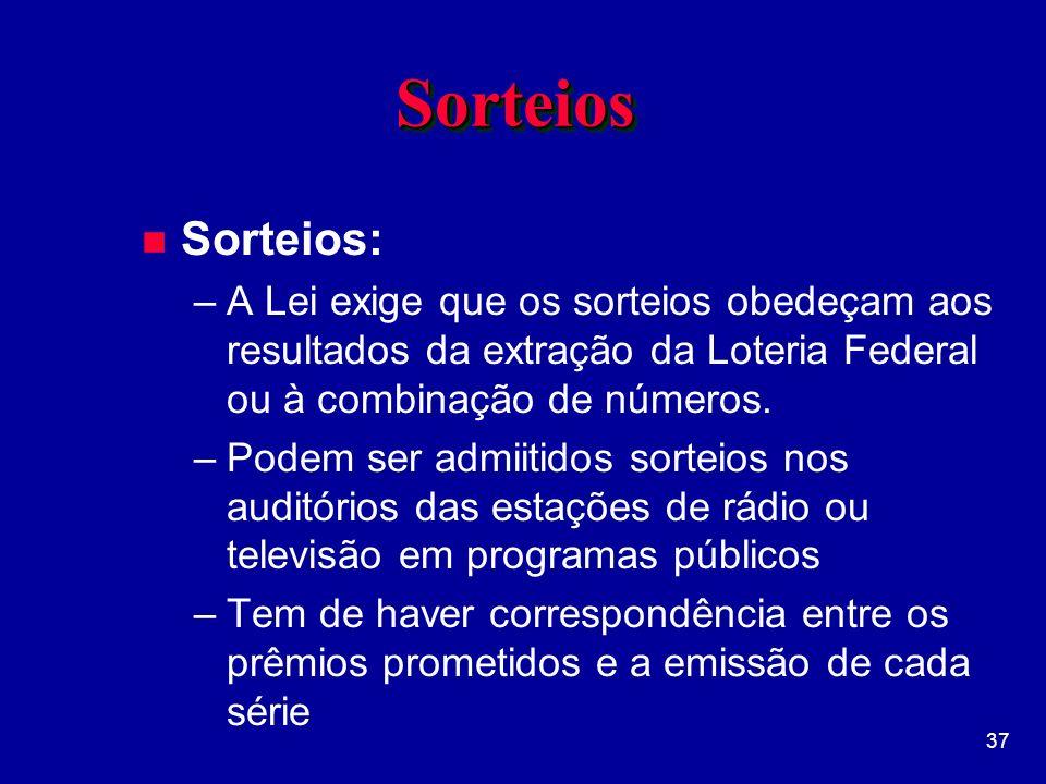 37 SorteiosSorteios n Sorteios: –A Lei exige que os sorteios obedeçam aos resultados da extração da Loteria Federal ou à combinação de números.