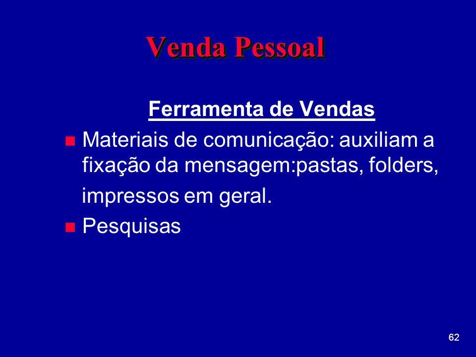 62 Venda Pessoal Ferramenta de Vendas n Materiais de comunicação: auxiliam a fixação da mensagem:pastas, folders, impressos em geral.