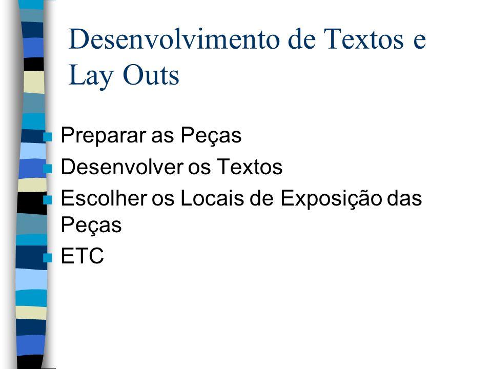 Desenvolvimento de Textos e Lay Outs n Preparar as Peças n Desenvolver os Textos n Escolher os Locais de Exposição das Peças n ETC