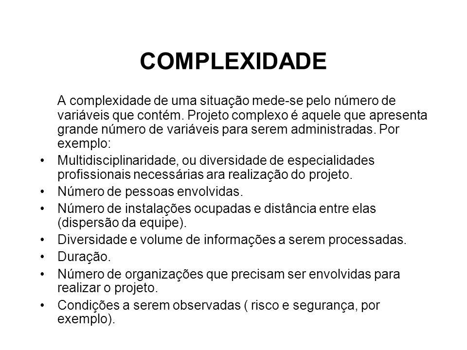 COMPLEXIDADE A complexidade de uma situação mede-se pelo número de variáveis que contém. Projeto complexo é aquele que apresenta grande número de vari