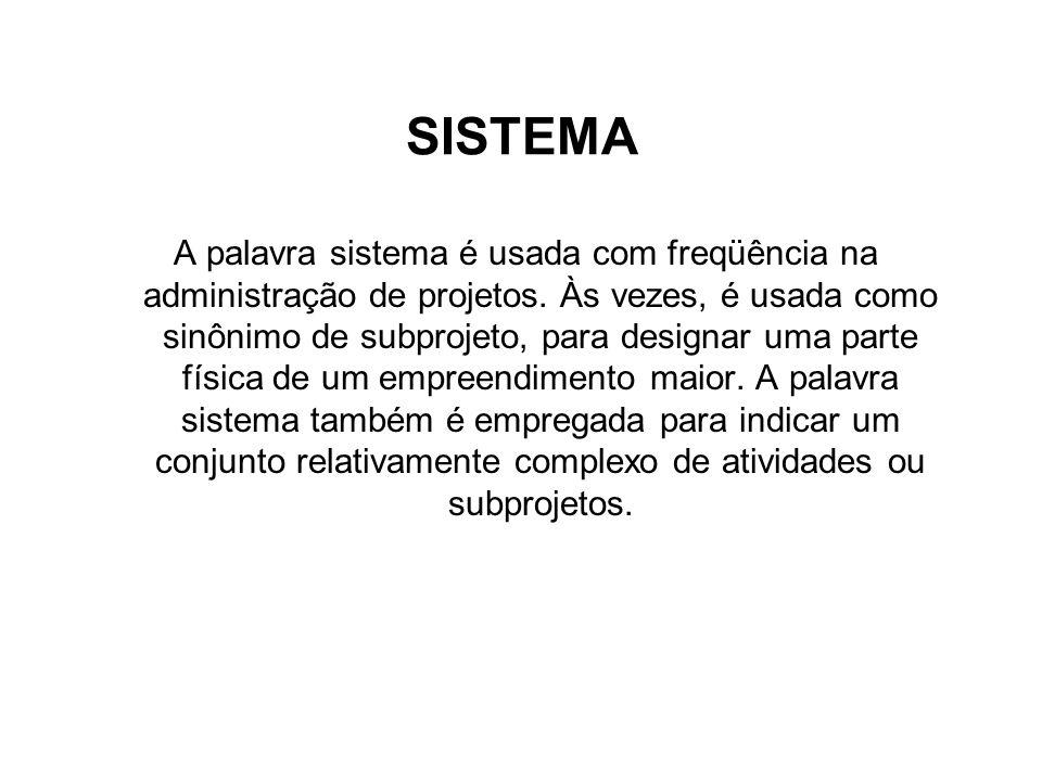 SISTEMA A palavra sistema é usada com freqüência na administração de projetos. Às vezes, é usada como sinônimo de subprojeto, para designar uma parte