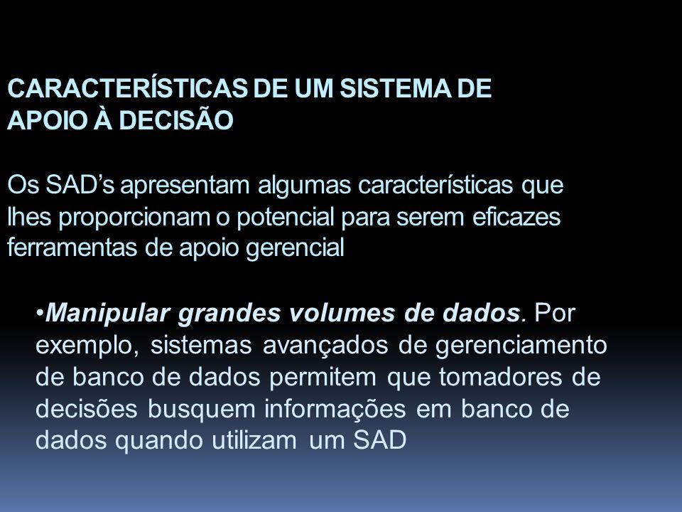 CARACTERÍSTICAS DE UM SISTEMA DE APOIO À DECISÃO Os SADs apresentam algumas características que lhes proporcionam o potencial para serem eficazes ferr