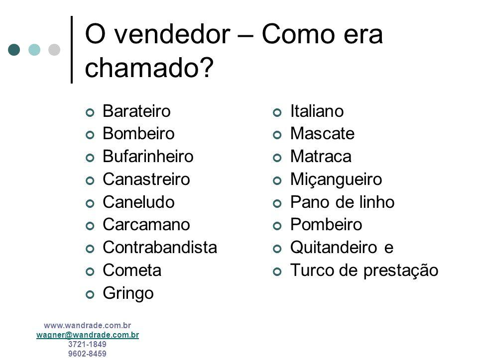 www.wandrade.com.br wagner@wandrade.com.br 3721-1849 9602-8459 O vendedor – A história do Brasil O comércio, no Brasil, foi nos primórdios históricos