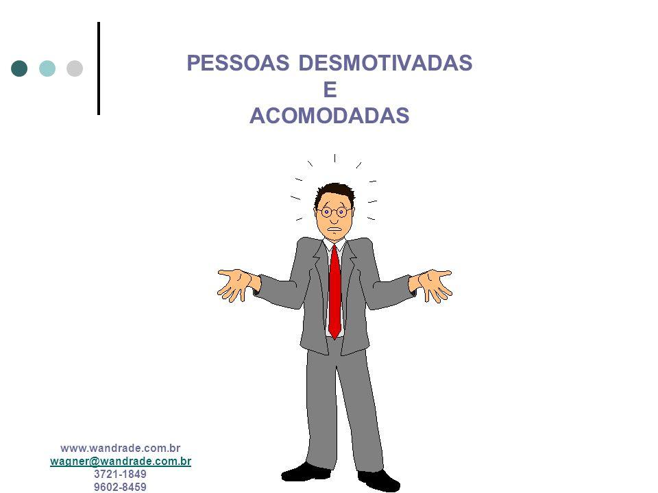 www.wandrade.com.br wagner@wandrade.com.br 3721-1849 9602-8459 PESSOAS DESMOTIVADAS E ACOMODADAS