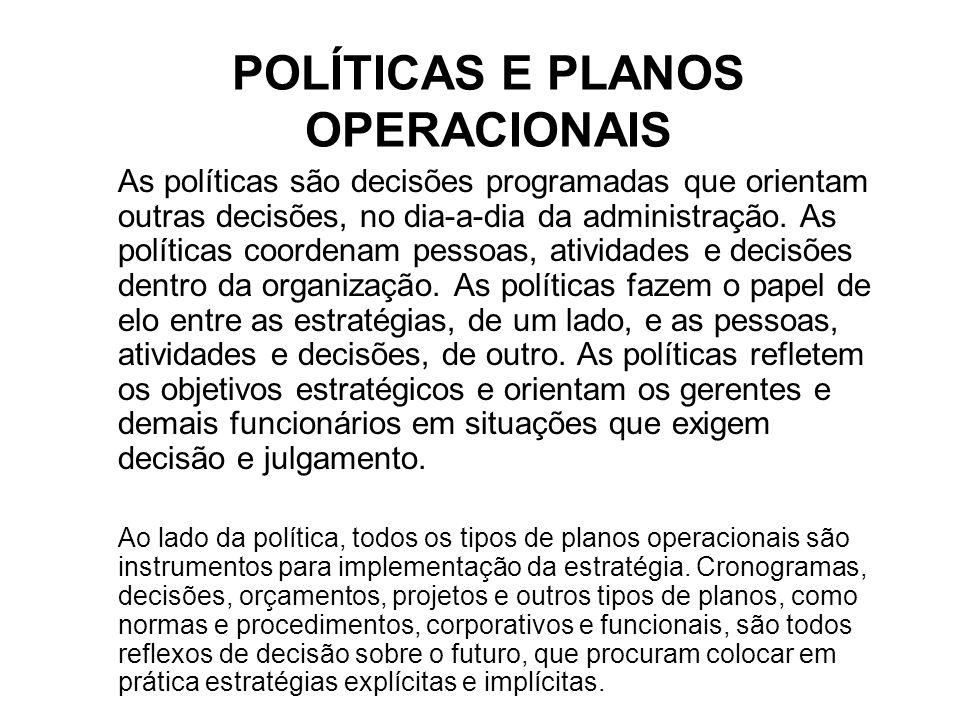 POLÍTICAS E PLANOS OPERACIONAIS As políticas são decisões programadas que orientam outras decisões, no dia-a-dia da administração. As políticas coorde