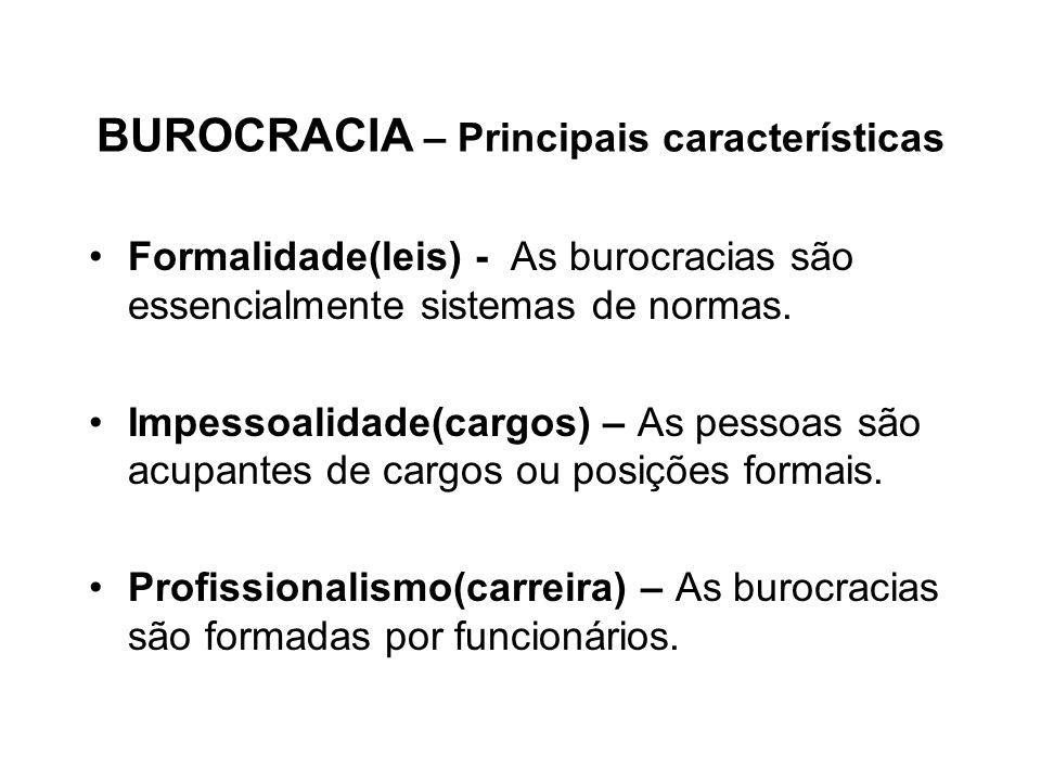 BUROCRACIA – Principais características Formalidade(leis) - As burocracias são essencialmente sistemas de normas. Impessoalidade(cargos) – As pessoas
