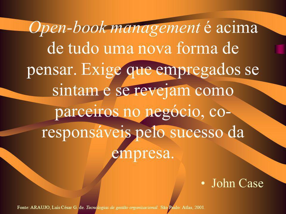 Open-book management é acima de tudo uma nova forma de pensar. Exige que empregados se sintam e se revejam como parceiros no negócio, co- responsáveis