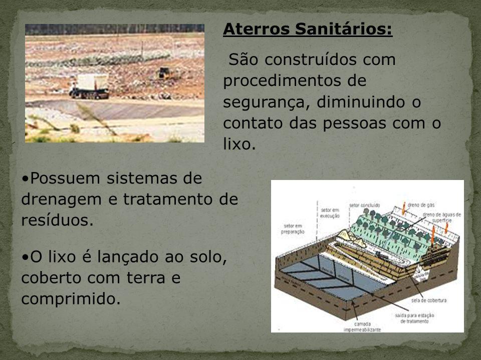 Aterros Sanitários: São construídos com procedimentos de segurança, diminuindo o contato das pessoas com o lixo. Possuem sistemas de drenagem e tratam