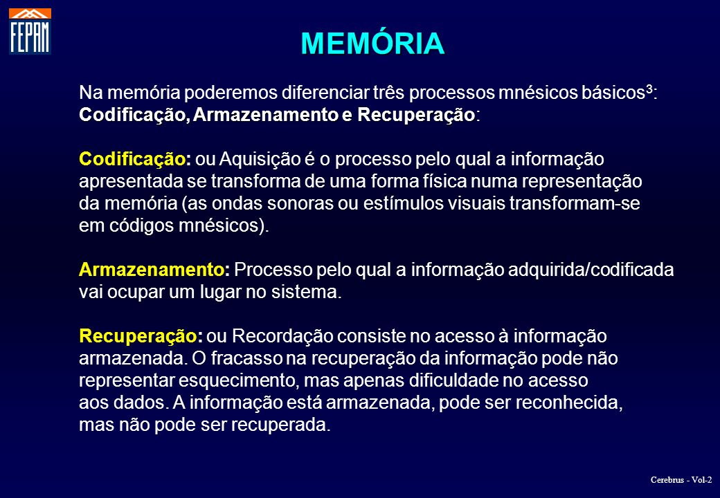 Na memória poderemos diferenciar três processos mnésicos básicos 3 : Codificação, Armazenamento e Recuperação Codificação, Armazenamento e Recuperação