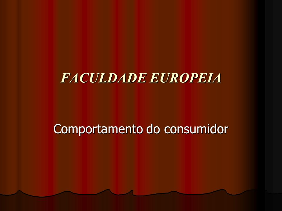FACULDADE EUROPEIA Comportamento do consumidor
