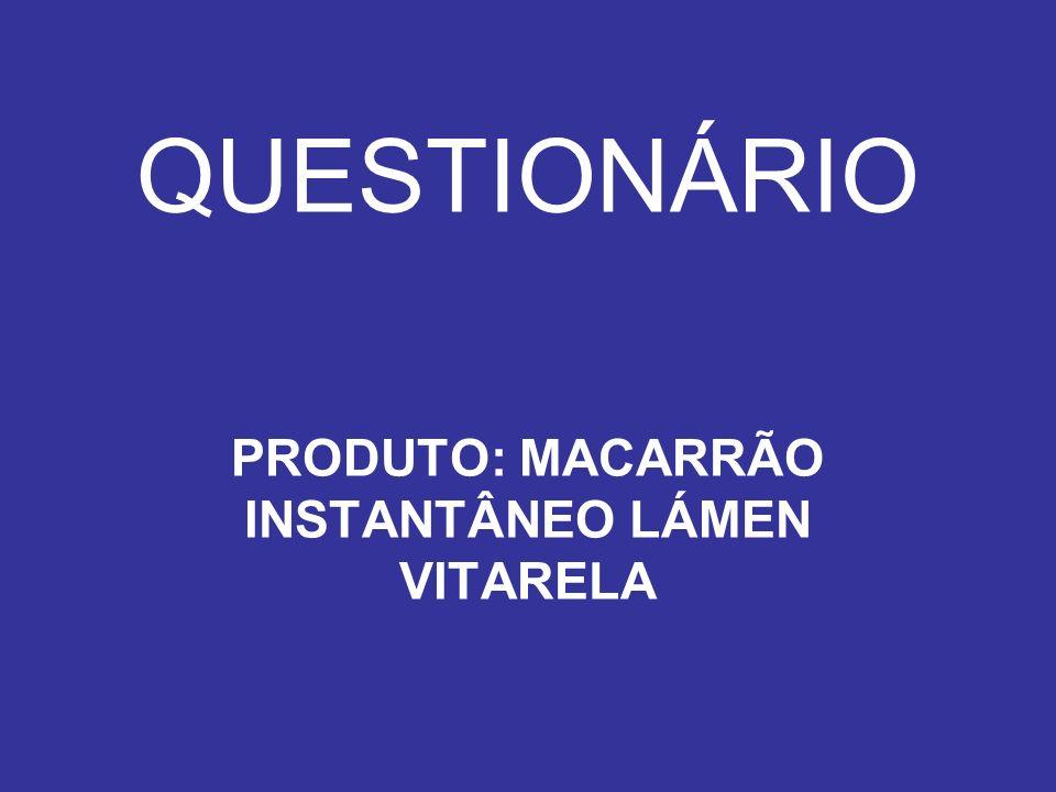 QUESTIONÁRIO PRODUTO: MACARRÃO INSTANTÂNEO LÁMEN VITARELA