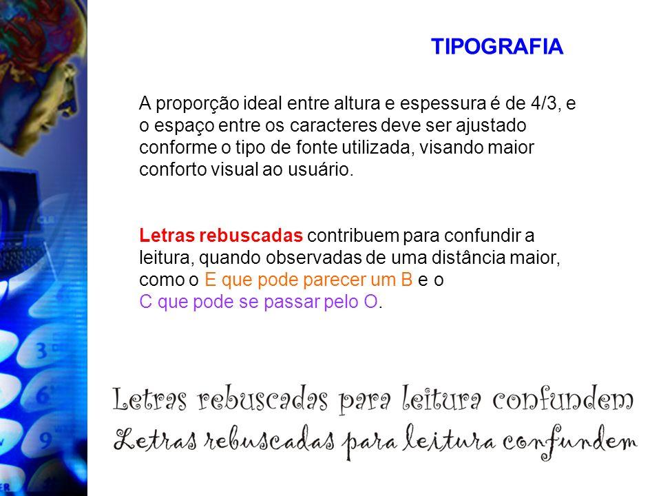 TIPOGRAFIA A proporção ideal entre altura e espessura é de 4/3, e o espaço entre os caracteres deve ser ajustado conforme o tipo de fonte utilizada, v