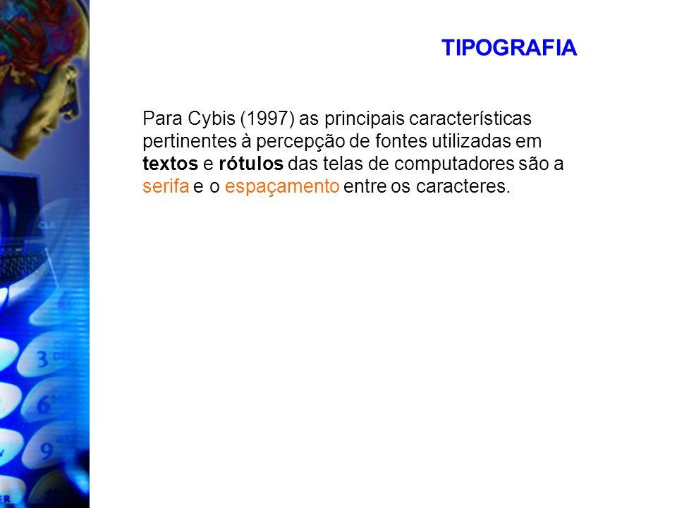 TIPOGRAFIA Para Cybis (1997) as principais características pertinentes à percepção de fontes utilizadas em textos e rótulos das telas de computadores