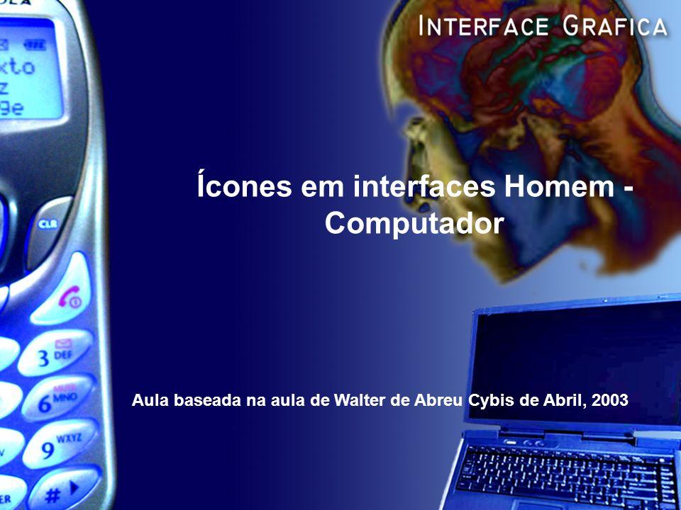 Ícones em interfaces Homem - Computador Aula baseada na aula de Walter de Abreu Cybis de Abril, 2003