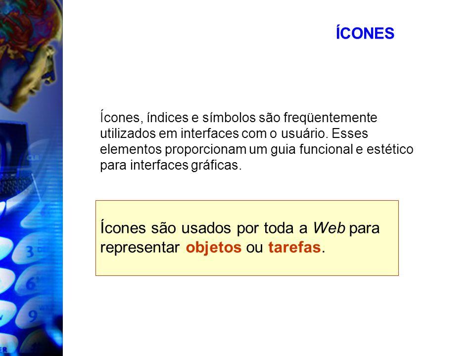 ÍCONES Ícones, índices e símbolos são freqüentemente utilizados em interfaces com o usuário. Esses elementos proporcionam um guia funcional e estético