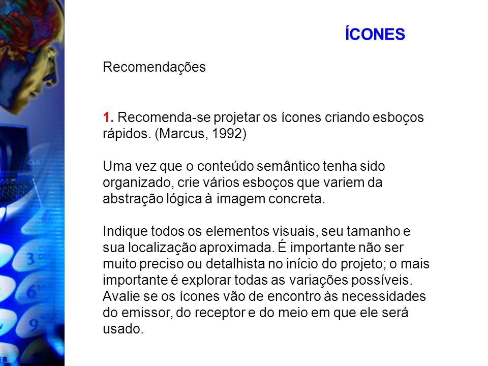 ÍCONES Recomendações 1. Recomenda-se projetar os ícones criando esboços rápidos. (Marcus, 1992) Uma vez que o conteúdo semântico tenha sido organizado