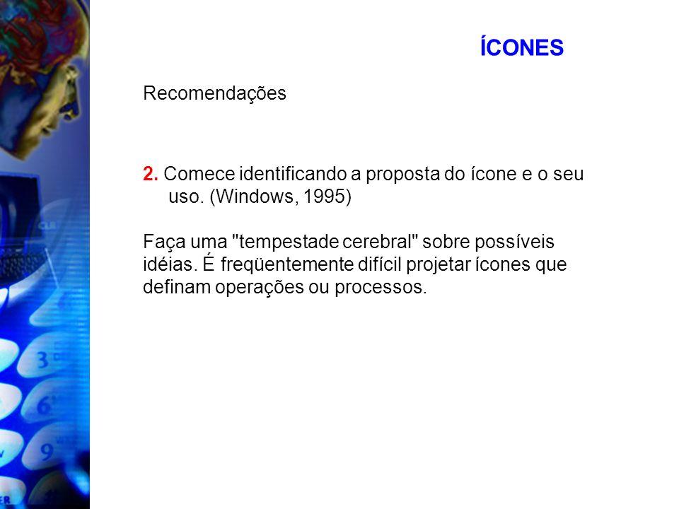ÍCONES Recomendações 2. Comece identificando a proposta do ícone e o seu uso. (Windows, 1995) Faça uma