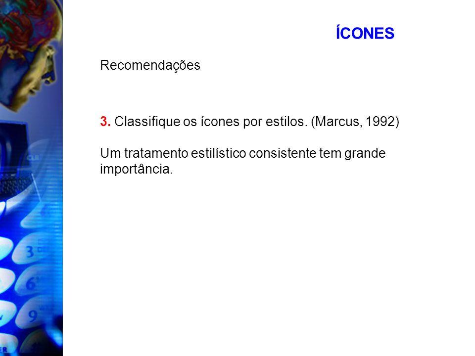 ÍCONES Recomendações 3. Classifique os ícones por estilos. (Marcus, 1992) Um tratamento estilístico consistente tem grande importância.