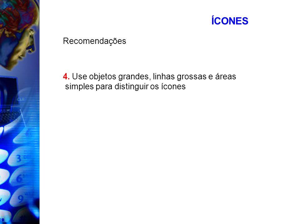 ÍCONES Recomendações 4. Use objetos grandes, linhas grossas e áreas simples para distinguir os ícones