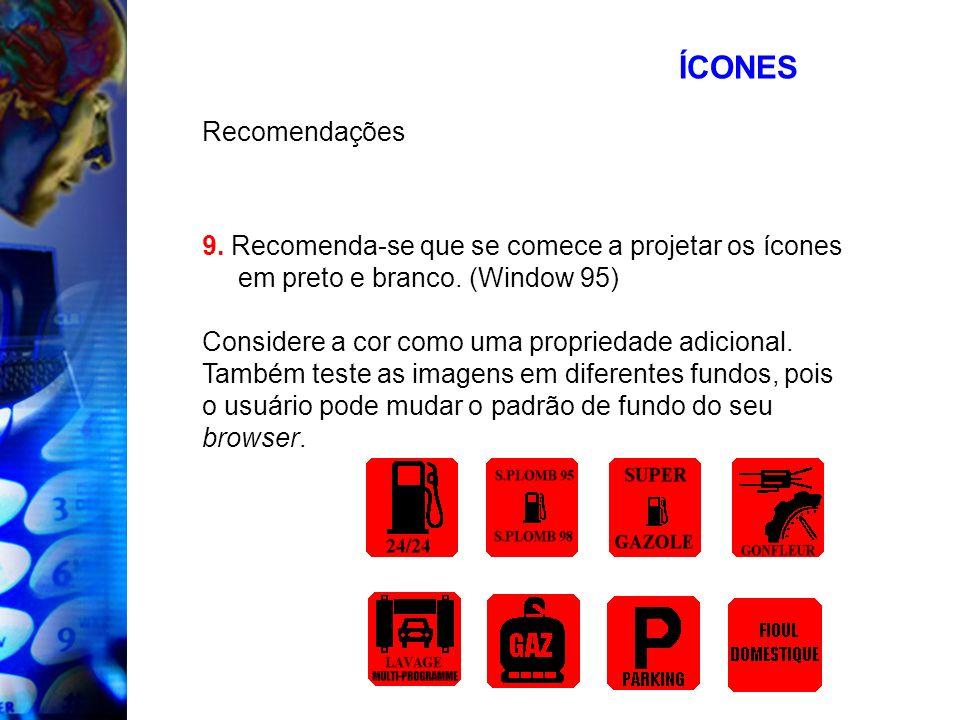 ÍCONES Recomendações 9. Recomenda-se que se comece a projetar os ícones em preto e branco. (Window 95) Considere a cor como uma propriedade adicional.