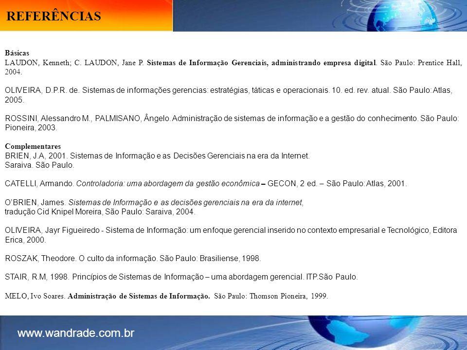 REFERÊNCIAS www.wandrade.com.br Básicas LAUDON, Kenneth; C.