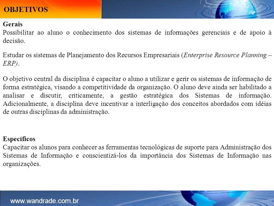 www.wandrade.com.br OBJETIVOS Gerais Possibilitar ao aluno o conhecimento dos sistemas de informações gerenciais e de apoio à decisão.
