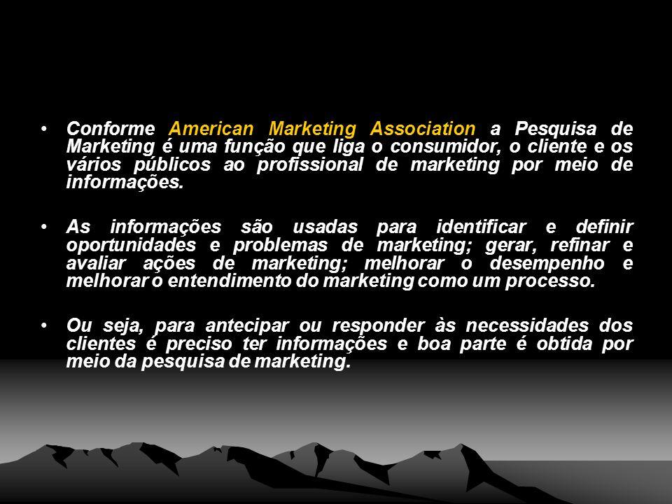 Conforme American Marketing Association a Pesquisa de Marketing é uma função que liga o consumidor, o cliente e os vários públicos ao profissional de