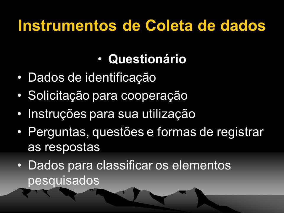 Instrumentos de Coleta de dados Questionário Dados de identificação Solicitação para cooperação Instruções para sua utilização Perguntas, questões e f