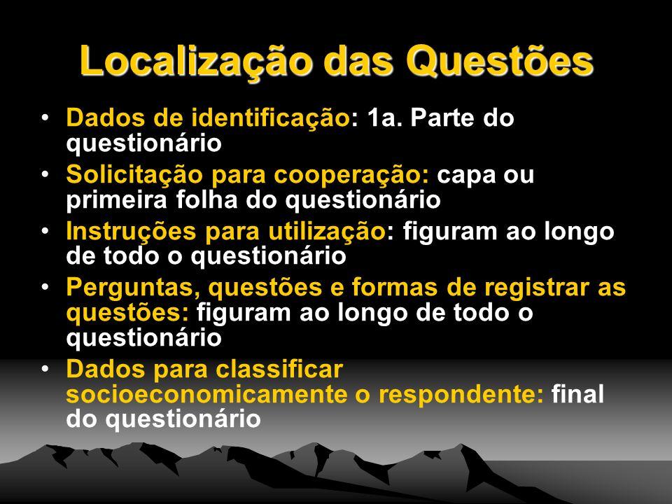 Localização das Questões Dados de identificação: 1a. Parte do questionário Solicitação para cooperação: capa ou primeira folha do questionário Instruç