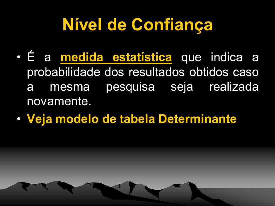 Nível de Confiança É a medida estatística que indica a probabilidade dos resultados obtidos caso a mesma pesquisa seja realizada novamente. Veja model
