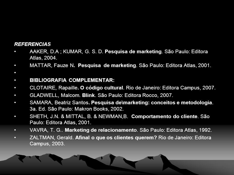 REFERENCIAS AAKER, D.A ; KUMAR, G. S. D. Pesquisa de marketing. São Paulo: Editora Atlas, 2004. MATTAR, Fauze N. Pesquisa de marketing. São Paulo: Edi