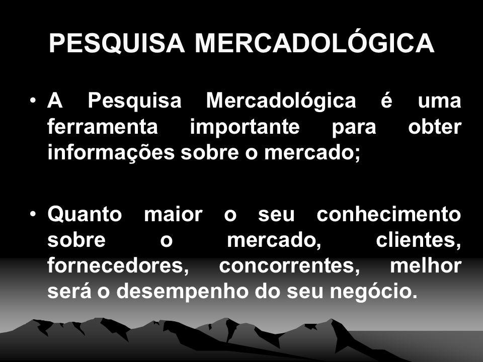 PESQUISA MERCADOLÓGICA A Pesquisa Mercadológica é uma ferramenta importante para obter informações sobre o mercado; Quanto maior o seu conhecimento so
