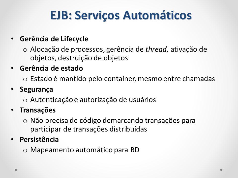 EJB: Serviços Automáticos Gerência de Lifecycle o Alocação de processos, gerência de thread, ativação de objetos, destruição de objetos Gerência de es