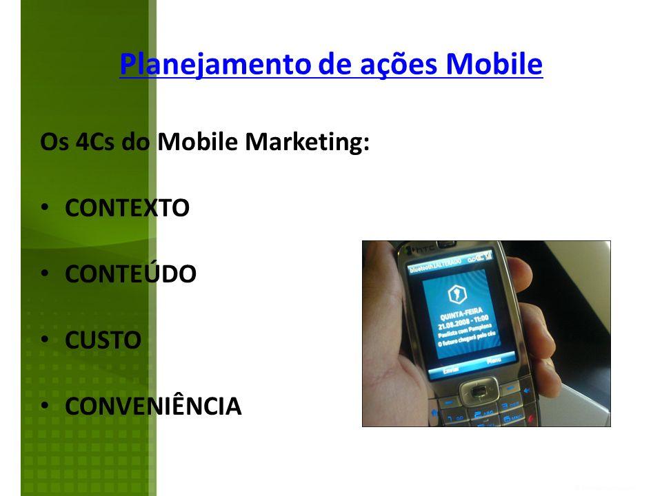 Os 4Cs do Mobile Marketing: CONTEXTO CONTEÚDO CUSTO CONVENIÊNCIA Planejamento de ações Mobile