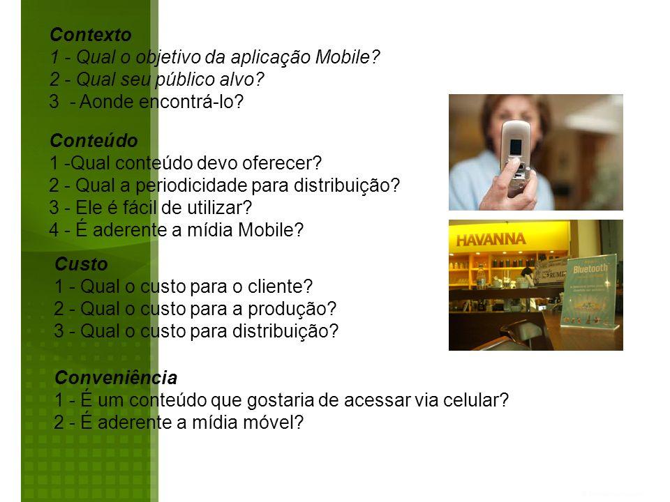 Contexto 1 - Qual o objetivo da aplicação Mobile? 2 - Qual seu público alvo? 3 - Aonde encontrá-lo? Conteúdo 1 -Qual conteúdo devo oferecer? 2 - Qual