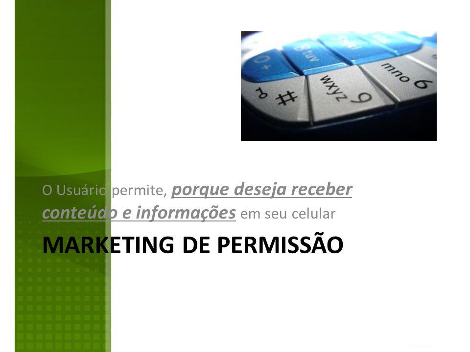 MARKETING DE PERMISSÃO O Usuário permite, porque deseja receber conteúdo e informações em seu celular