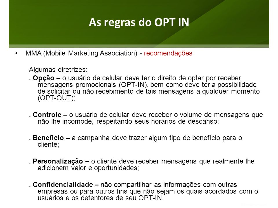 As regras do OPT IN MMA (Mobile Marketing Association) - recomendações Algumas diretrizes:. Opção – o usuário de celular deve ter o direito de optar p