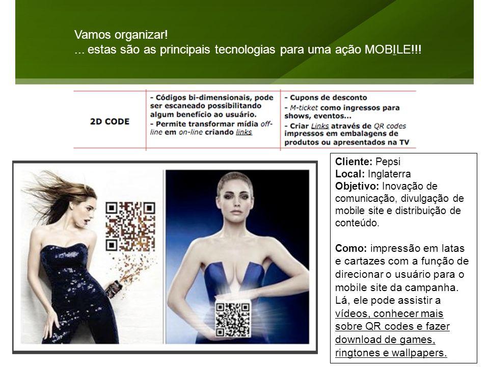 Vamos organizar!... estas são as principais tecnologias para uma ação MOBILE!!! Cliente: Pepsi Local: Inglaterra Objetivo: Inovação de comunicação, di