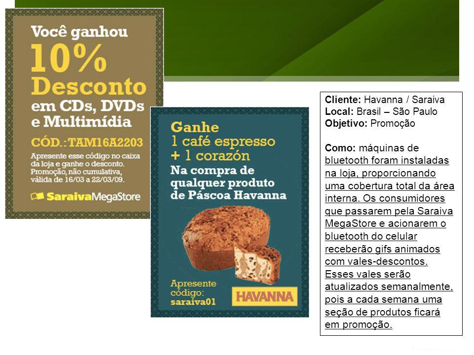 Cliente: Havanna / Saraiva Local: Brasil – São Paulo Objetivo: Promoção Como: máquinas de bluetooth foram instaladas na loja, proporcionando uma cober